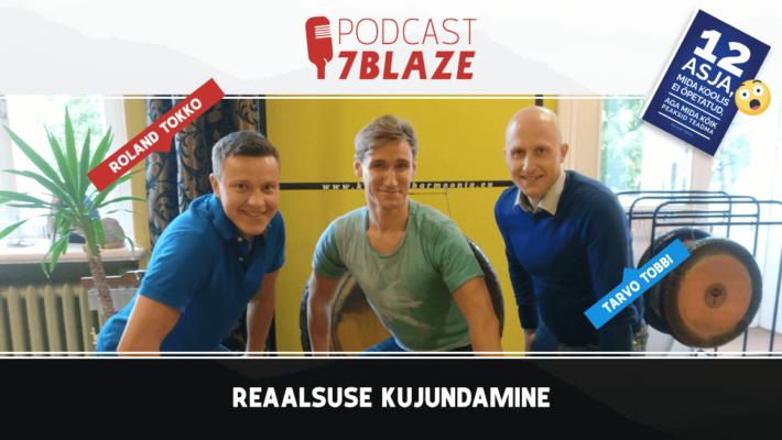 7Blaze podcast Reaalsuse kujundamine
